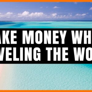 How to Make Money While Traveling the World (Become a Digital Nomad)