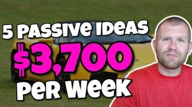 5 Passive Income Ideas - How I Make $3,700 Per Week