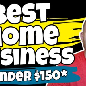 Best Home Based Business To Start In 2021 - (Under $150)