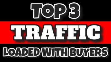 The Top 3 Best Website Traffic Sources For Guaranteed Buyers...